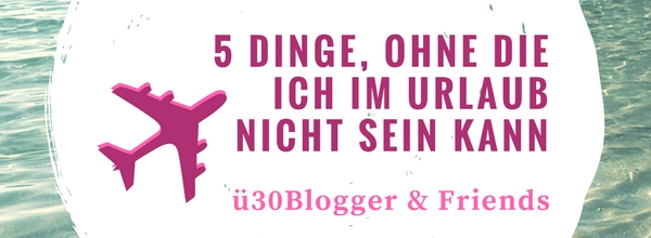 Bloggeraktion ü30Blogger & Friends August 2017