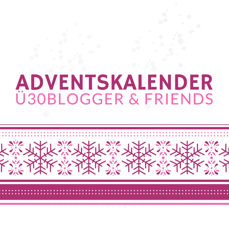 ü30 Blogger & Friends Adventskalender 2017
