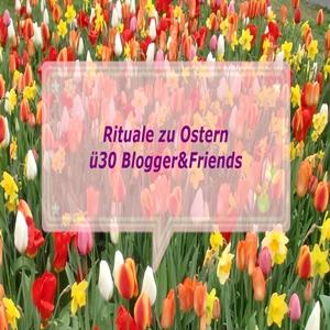 Rituale zu Ostern – ü30Blogger & Friends