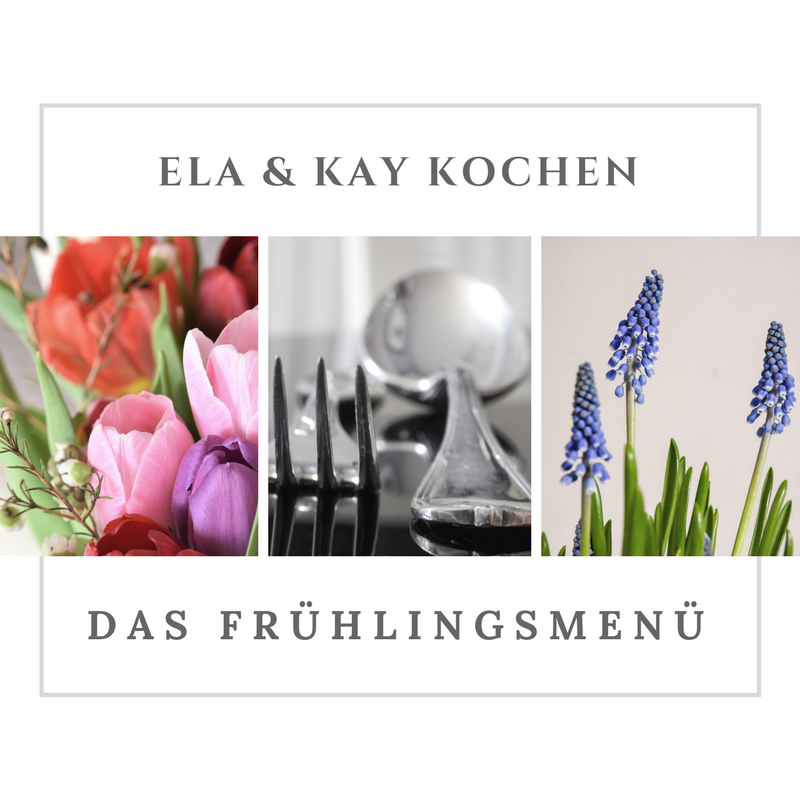 Ela und Kay kochen – das Frühlingsmenü