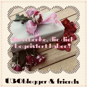 Geschenke, die dich begeistert haben – ü30blogger & friends