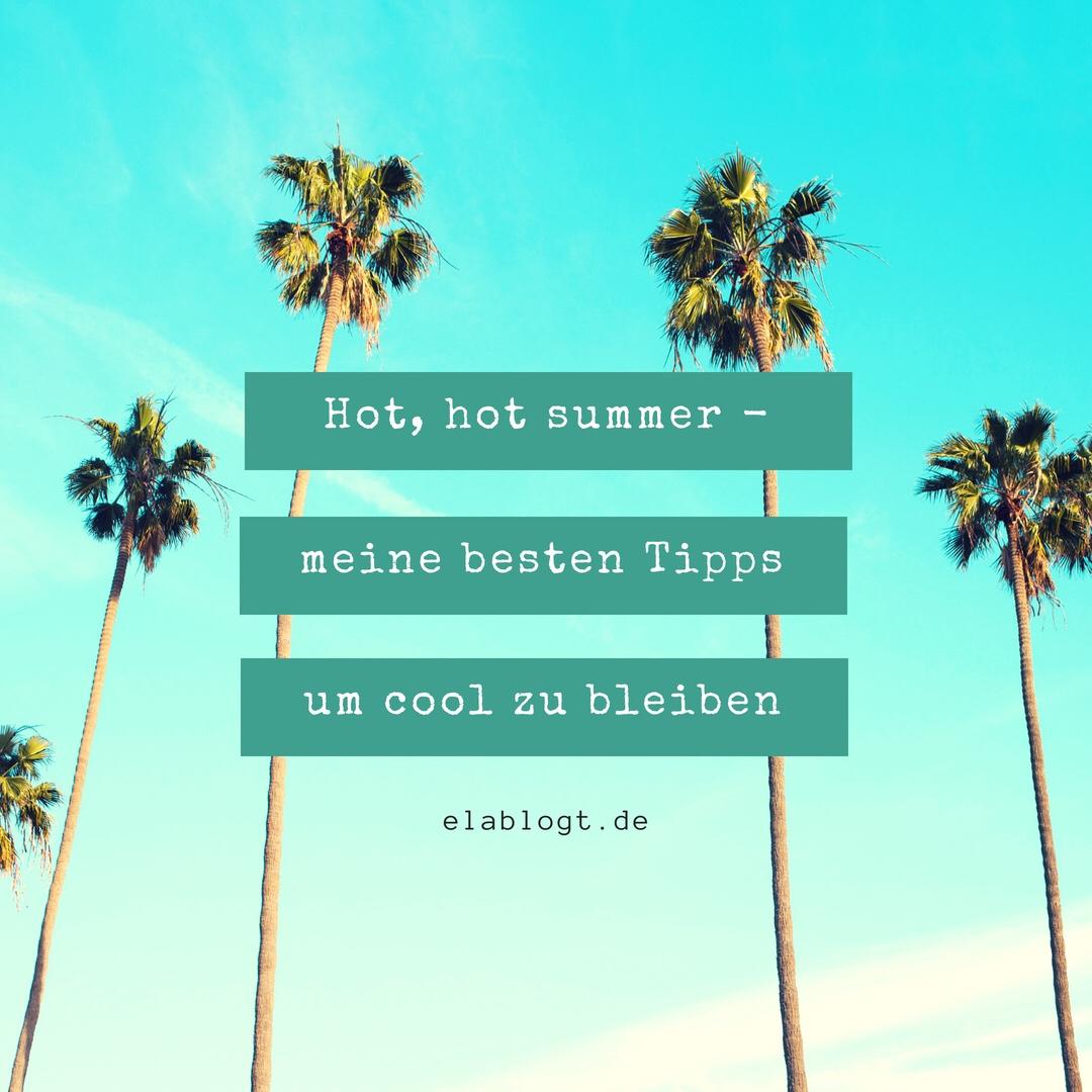 Hot, hot summer – meine besten Tipps um cool zu bleiben {Blogparade}