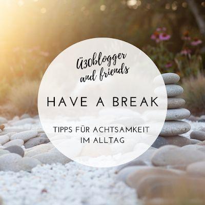 [Blogparade] Have a break – Tipps für Achtsamkeit im Alltag – ue30Blogger and Friends
