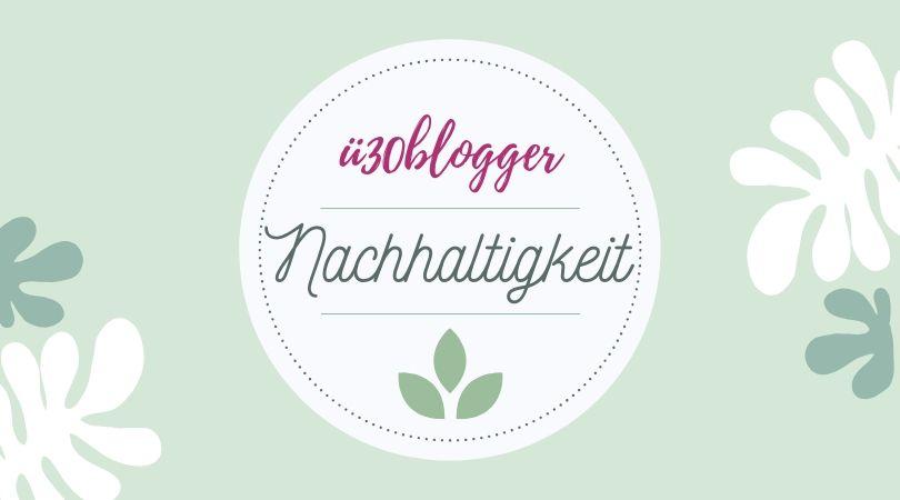 ü30blogger Blogparade Nachhaltigkeit
