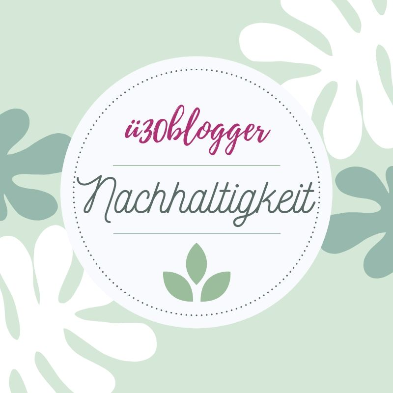 [ü30blogger Blogparade] Nachhaltigkeit – Warum kleine Schritte wichtig sind